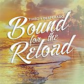 Bound for the Reload (feat. Timbo) by Desperado