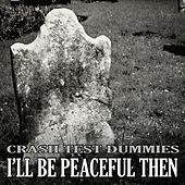 Play & Download I'll Be Peaceful Then (feat. Brad Roberts) by Crash Test Dummies | Napster