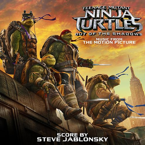 Play & Download Teenage Mutant Ninja Turtles: Out of the Shadows (Music from the Motion Picture) by Steve Jablonsky | Napster