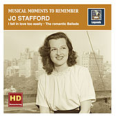 Play & Download Musical Moments to remember: I fall in love too easily – The romantic Ballads of Jo Stafford (HD Remastered 2016) by Jo Stafford | Napster