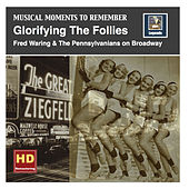 Play & Download Musical Moments to Remember: Glorifying the Follies – Fred Waring & The Pennsylvanians on Broadway (Remastered 2016) by Various Artists | Napster