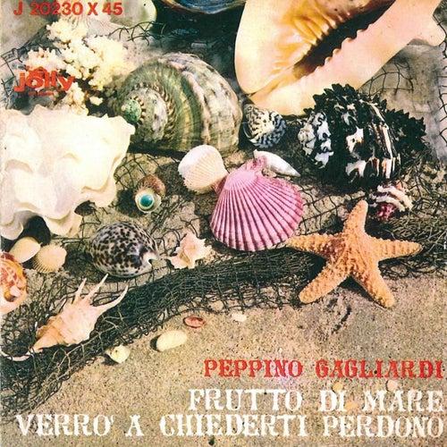 Play & Download Frutto di mare - Verrò a chiederti perdono by Peppino Gagliardi | Napster