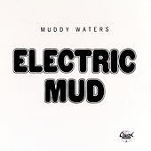 Play & Download Electric Mud by Muddy Waters | Napster