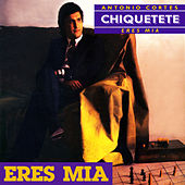 Eres Mía by Chiquetete