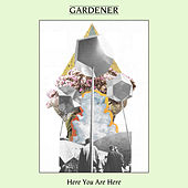 Here You Are Here by Gardener