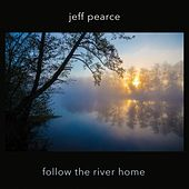 Play & Download Follow the River Home by Jeff Pearce | Napster