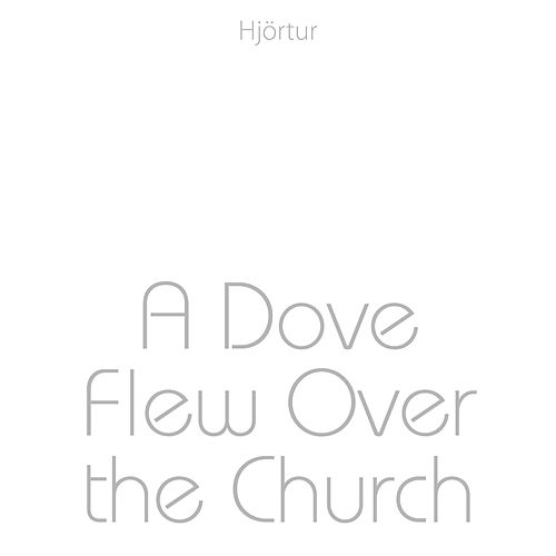 A Dove Flew over the Church by Hjortur