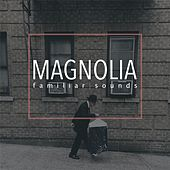 Play & Download Familiar Sounds by Magnolia | Napster