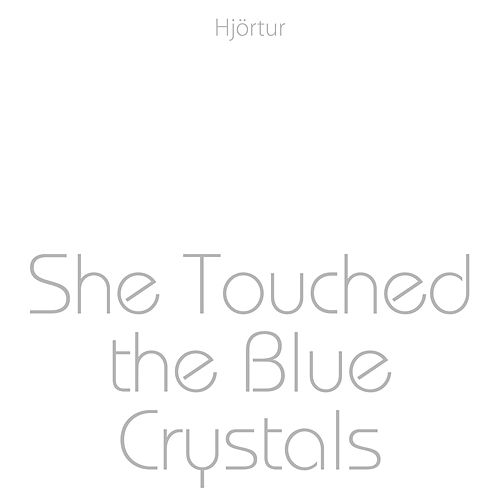 She Touched the Blue Crystals by Hjortur