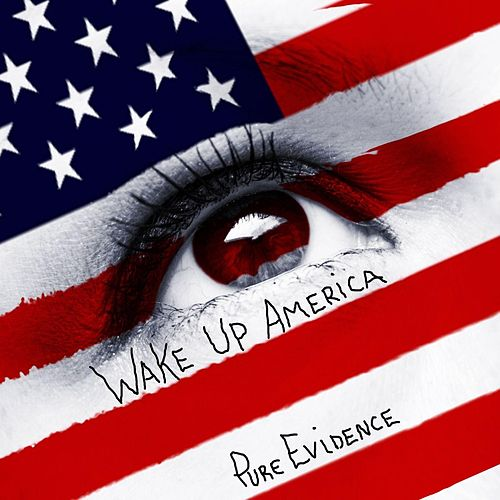 Wake up America by Pure Evidence