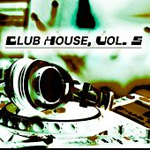 Play & Download Club House, Vol. 5 by Various Artists | Napster