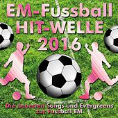 Em-Fussball Hit-Welle 2016 (Die neuesten Songs und Evergreens zur Fussball-EM) by Various Artists