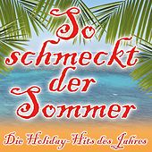 Play & Download So schmeckt der Sommer (Die Holiday Hits des Jahres) by Various Artists | Napster