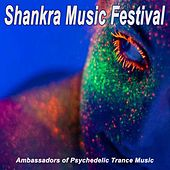 Play & Download Shankra Music Festival (Ambassadors of Psychedelic Trance Music) by Various Artists | Napster