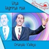 Play & Download Una lagrima mia by Orlando Vallejo | Napster