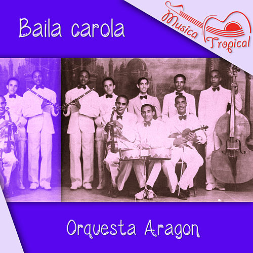 Play & Download Baila carola by Orquesta Aragon | Napster