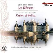 Play & Download REBEL, J.F.: Elemens (Les) / RAMEAU, J.P.: Castor et Pollux Suite (L'Orfeo Baroque Orchestra, Gaigg) by Michi Gaigg | Napster