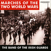 Play & Download Marches of the Two World Wars by The Band Of The Irish Guards | Napster