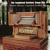 Play & Download The Longwood Gardens Organ, Volume 1 by Thomas Murray | Napster