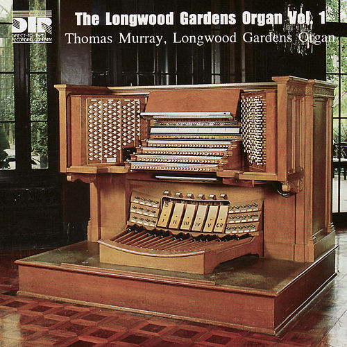 The Longwood Gardens Organ, Volume 1 by Thomas Murray