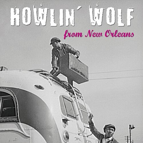 From New Orleans by Howlin' Wolf
