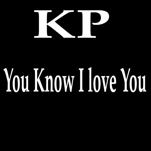 You Know I Love You by KP