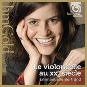 Emmanuelle Bertrand: Le violoncelle au XXe  siècle by Emmanuelle Bertrand
