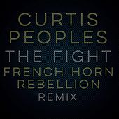 Play & Download The Fight (French Horn Rebellion Remix) [feat. French Horn Rebellion] by Curtis Peoples | Napster