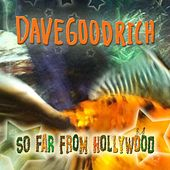 So Far from Hollywood by Dave Goodrich