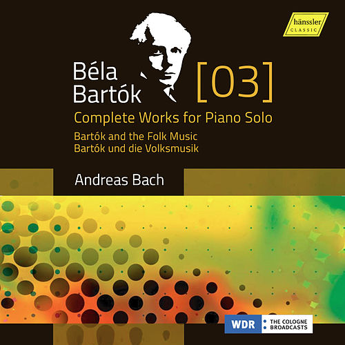 Play & Download Bartók: Complete Works for Piano Solo, Vol. 3 – The Romantic Bartók by Andreas Bach | Napster