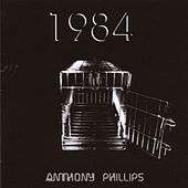1984: Remastered & Expanded Edition by Anthony Phillips