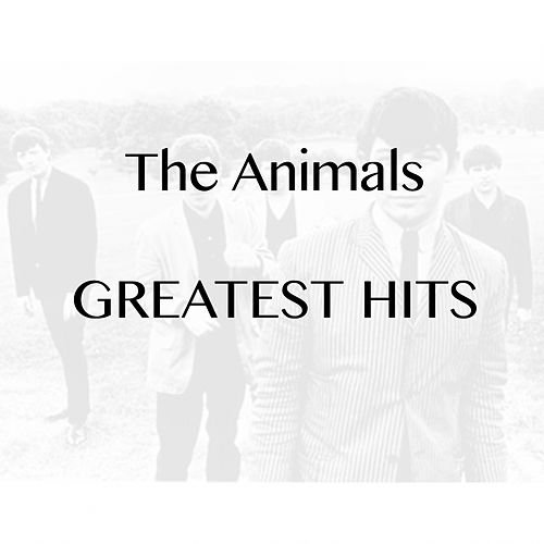 Play & Download The Animals - Greatest Hits by The Animals | Napster