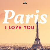 Paris - I Love You by Various Artists