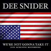 Play & Download We're Not Gonna Take It (2016 Acoustic Recording) by Dee Snider | Napster