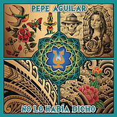Play & Download No Lo Había Dicho by Pepe Aguilar | Napster