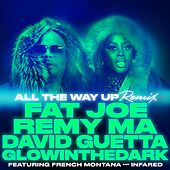 Play & Download All The Way Up (Remix) (feat. French Montana & Infared) - Single by Glowinthedark | Napster