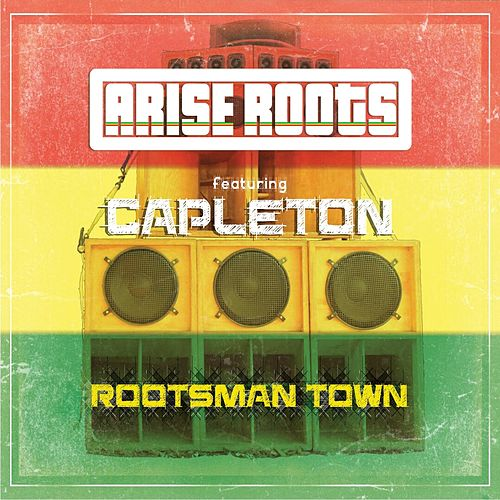Rootsman Town (feat. Capleton) by Arise Roots