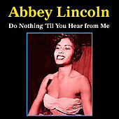Play & Download Do Nothing 'Til You Hear from Me by Abbey Lincoln | Napster