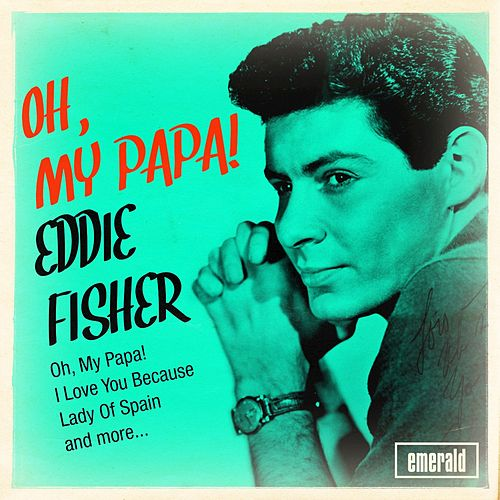 Play & Download Oh, My Papa! by Eddie Fisher | Napster
