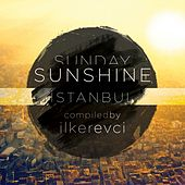 Sunday Sunshine Istanbul (Compiled by Ilker Evci) by Various Artists