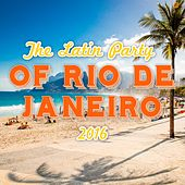 The Latin Party of Rio De Janeiro 2016 by Various Artists