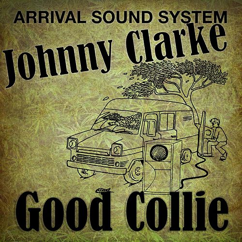 Play & Download Good Collie by Johnny Clarke | Napster