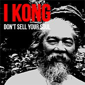 Play & Download Don't Sell Your Soul by I Kong | Napster