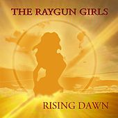 Rising Dawn by The Raygun Girls
