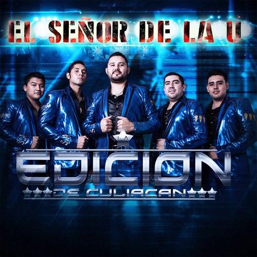 Play & Download El Señor de la U by La Edicion De Culiacan | Napster
