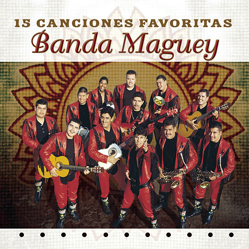 Play & Download 15 Canciones Favoritas by Banda Maguey | Napster