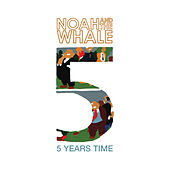 5 Years Time (Sun Sun Sun) by Noah and the Whale