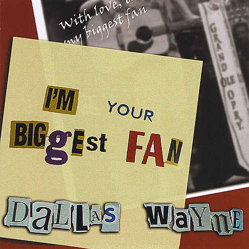I'm Your Biggest Fan by Dallas Wayne