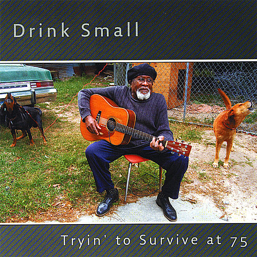 Tryin' to Survive At 75 by Drink Small