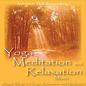 Yoga, Meditation and Relaxation Music by Meditation and Relaxation Ahanu: Music for Yoga